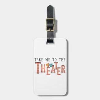 Nehmen Sie mich zum Theater Kofferanhänger