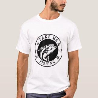 Nehmen Sie mir Fischen T-Shirt