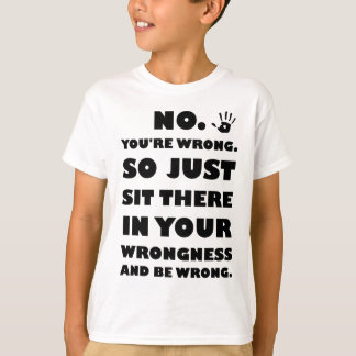 Nein. Sie sind gerade falsch! T-Shirt
