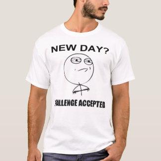 Neuer Tag? Herausforderung angenommen T-Shirt