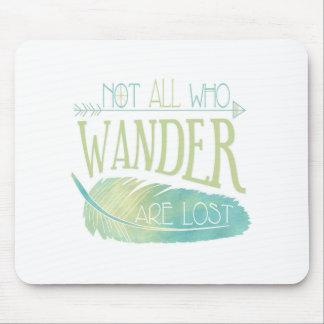 Nicht alle, die Wander verloren sind Mousepad