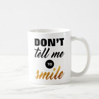 Nicht bitten Sie mich zu lächeln Kaffeetasse
