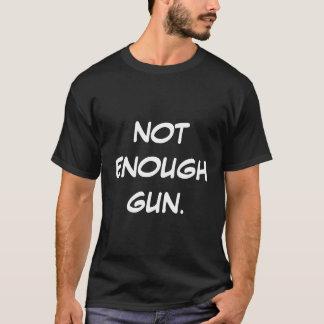 """""""Nicht genügend Gewehr."""" T-Shirt"""