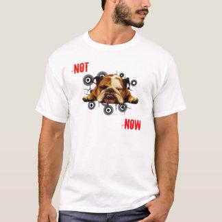 Nicht jetzt T-Shirt