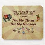 Nicht mein Zirkus, nicht meine Affen Mauspads