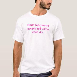 Nicht sagen Telefon-Feiglingsleute wat u können T-Shirt