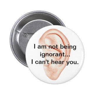 Nicht seiend ignoranter Knopf Anstecknadel