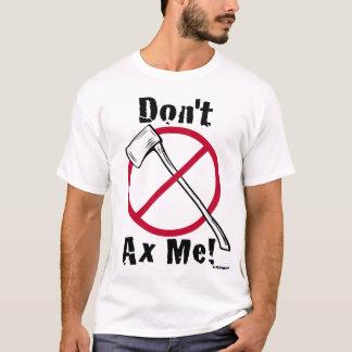 Nicht tun Axt ich! Axt u. roter Kreis T-Shirt