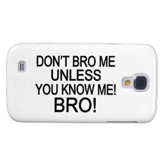 Nicht tun Bro ich Galaxy S4 Hülle