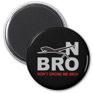 """Nicht tun Drohne ich Bro """"Bro nein! """" Runder Magnet 5,7 Cm"""
