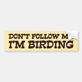 Nicht tun Follow-me, das ich Vogelbeobachtung bin Autoaufkleber