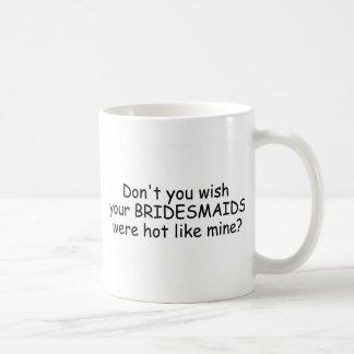 Nicht tun Sie Wunsch, den Ihre Brautjungfern wie Kaffeetasse