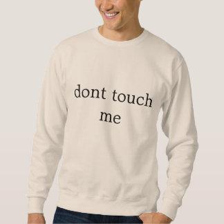 nicht tun Touch ich Sweatshirt