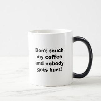 Nicht tun Touch mein Kaffee und niemand erhält zu Verwandlungstasse