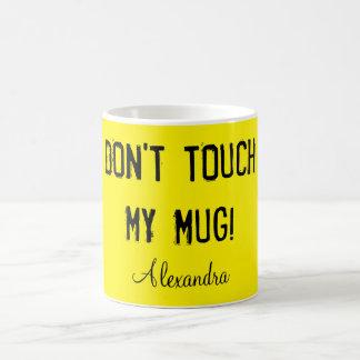Nicht tun Touch meine Tasse! Kaffeetasse