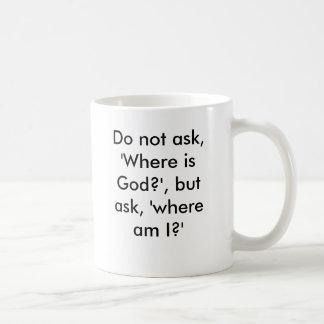 """Nicht, """"wo ist fragen Gott? """", aber fragen Sie, Kaffeetasse"""