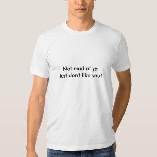 Nicht wütend am yaJust mögen Sie Sie nicht! Tshirt