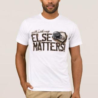Nichts anderes ist von Bedeutung! T - Shirt