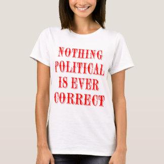 Nichts, das politisch ist, ist überhaupt korrekt T-Shirt