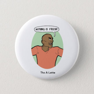 Nichts ist frisch runder button 5,7 cm