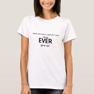Nie geben Sie ÜBERHAUPT auf! T-Shirt