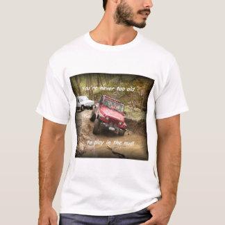 Nie zu alt….zu im Schlamm spielen! T-Shirt