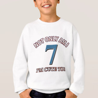 Niedlich und 7 Jahre Sweatshirt