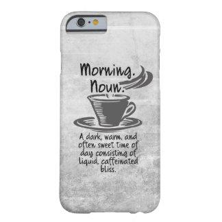 Niedliche Kaffee-Liebhaber-lustiges Morgen-Zitat Barely There iPhone 6 Hülle