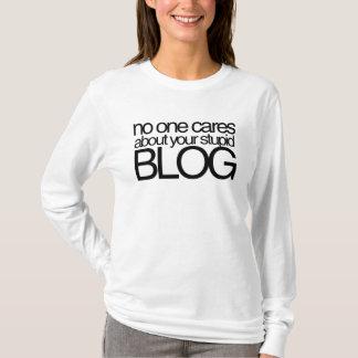 Niemand interessiert sich für Ihr dummes Blog T-Shirt