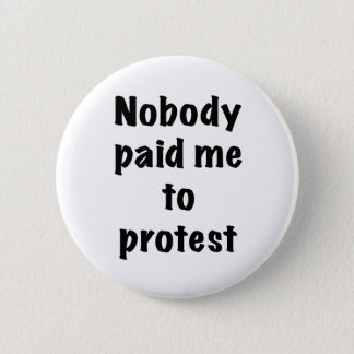 Niemand zahlte mich, um zu protestieren runder button 5,1 cm