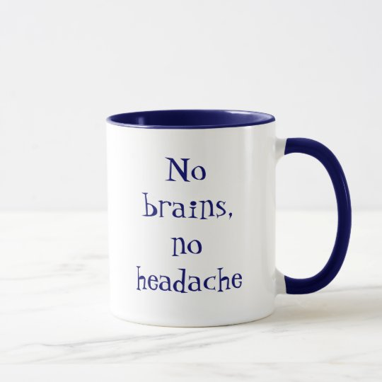 No brains, no headache tasse