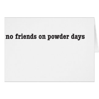 no friends on powder days grußkarte