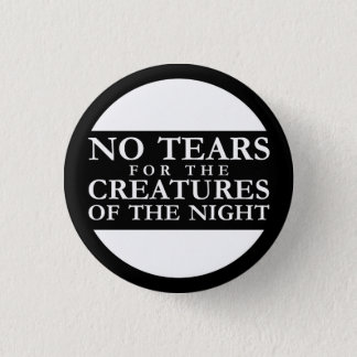 No Tears for the Creatures of the Night Runder Button 3,2 Cm