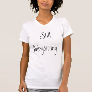 Noch babysitting… T-Shirt