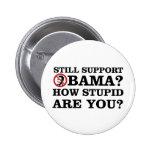 Noch Unterstützung Obama? Sind Sie wie dumm? Anstecknadelbuttons