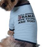 Noch Unterstützung Obama? Sind Sie wie dumm? Hunde T Shirts