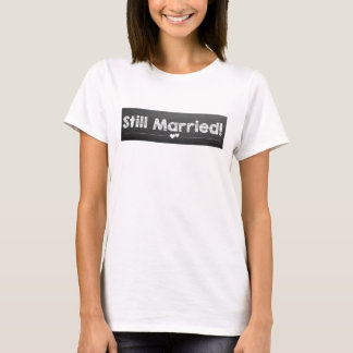 Noch verheiratet! T-Shirt