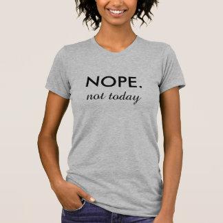 NOPE. Nicht heute T-Shirt