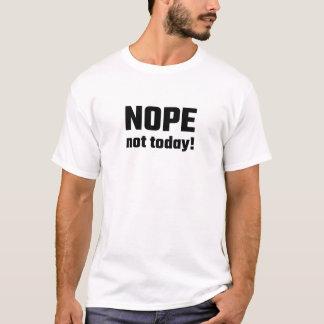 Nope nicht heute! T-Shirt