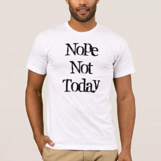 Nope nicht heute T-Shirt