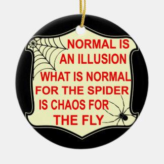 Normal ist eine Illusion, was zur Spinne normal Keramik Ornament