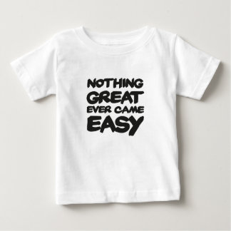 Nothing great ever came easy baby t-shirt