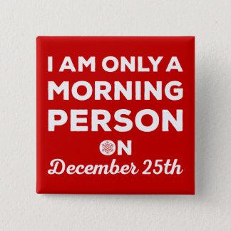 Nur eine Morgen-Person am 25. Dezember Quadratischer Button 5,1 Cm