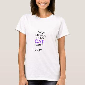 Nur, heute sprechend mit meinem CAT T-Shirt