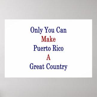 Nur Sie können Puerto Rico ein großes Land machen Poster