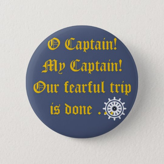 O Captain My Captain Runder Button 5,7 Cm