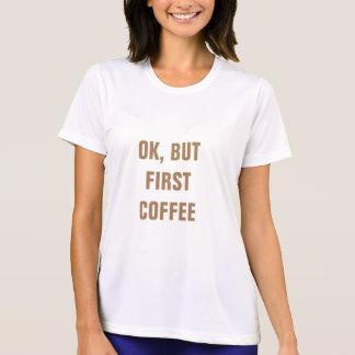 O.K., ABER ERSTER KAFFEE T-Shirt