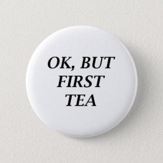 O.K., aber erster Tee Runder Button 5,1 Cm