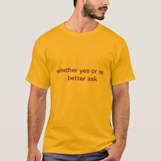 ob ja oder nicht besser fragen Sie T-Shirt