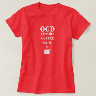 OCD besessene Kaffee-Störung T-Shirt